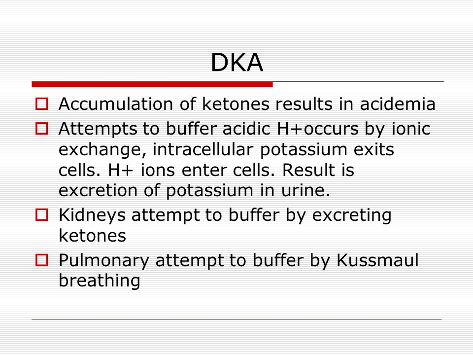 DKA Accumulation of ketones results in acidemia