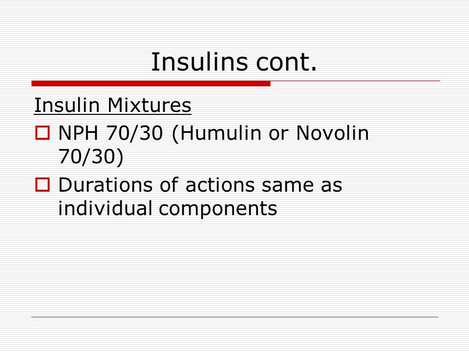 Insulins cont. Insulin Mixtures NPH 70/30 (Humulin or Novolin 70/30)