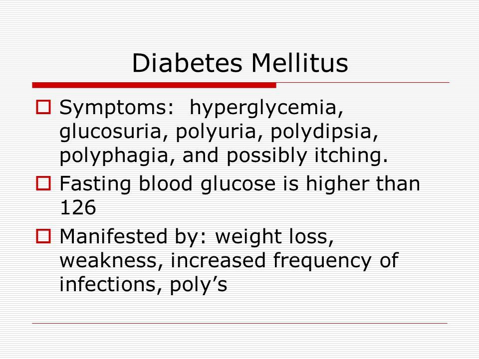 Diabetes Mellitus Symptoms: hyperglycemia, glucosuria, polyuria, polydipsia, polyphagia, and possibly itching.