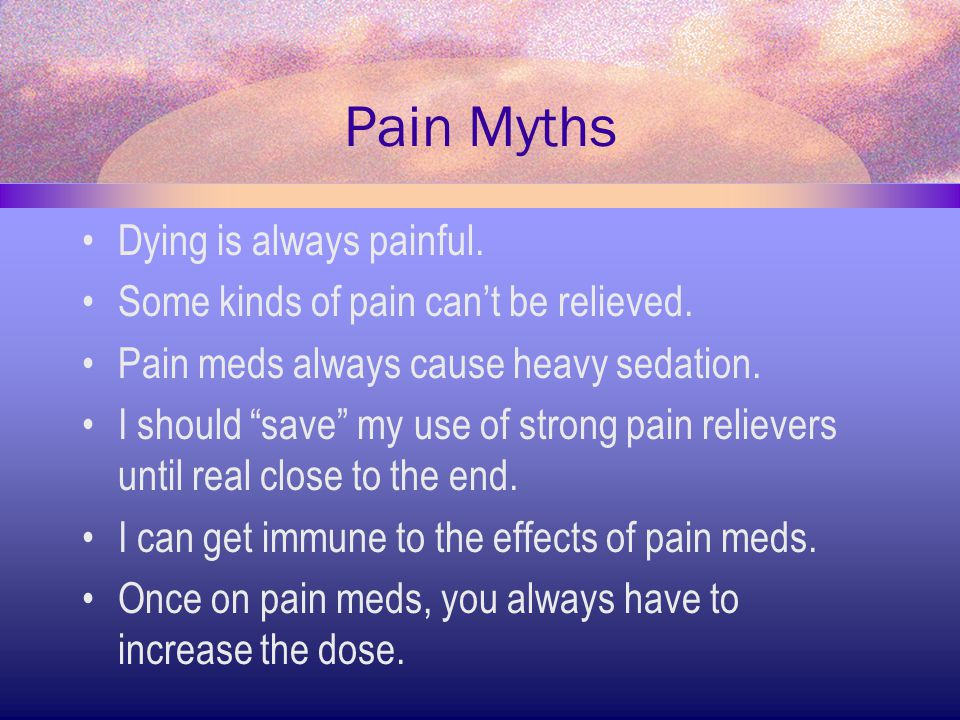 Pain Myths Dying is always painful.