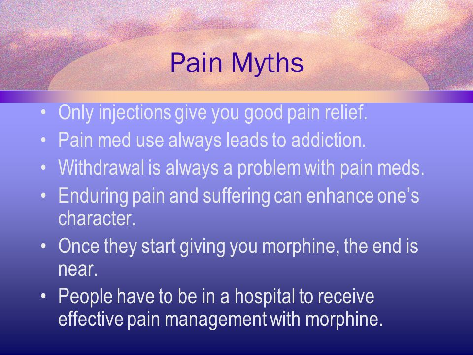 Pain Myths Only injections give you good pain relief.