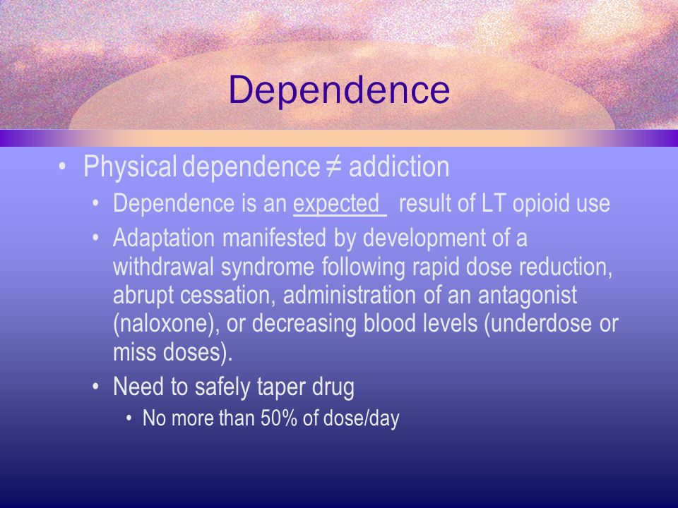 Dependence Physical dependence ≠ addiction