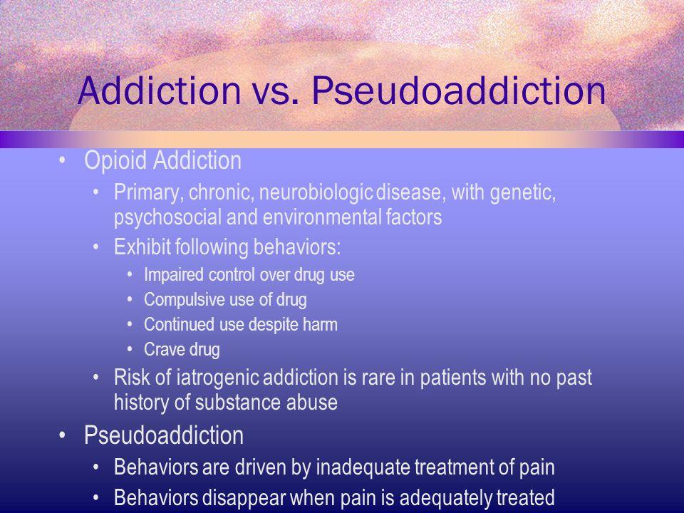 Addiction vs. Pseudoaddiction