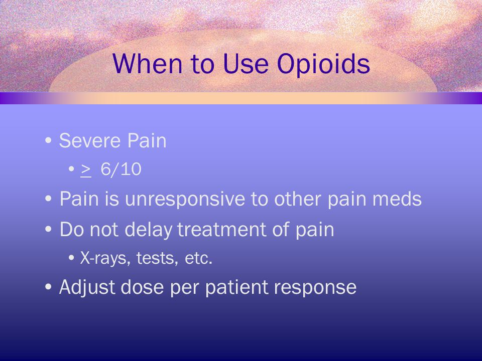 When to Use Opioids Severe Pain