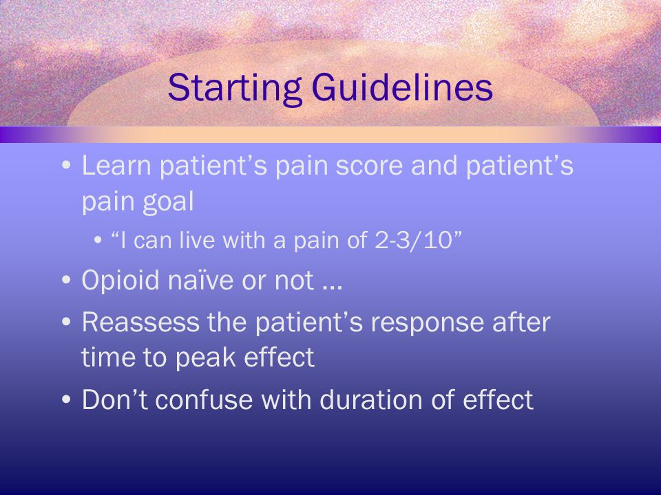 Starting Guidelines Learn patient's pain score and patient's pain goal