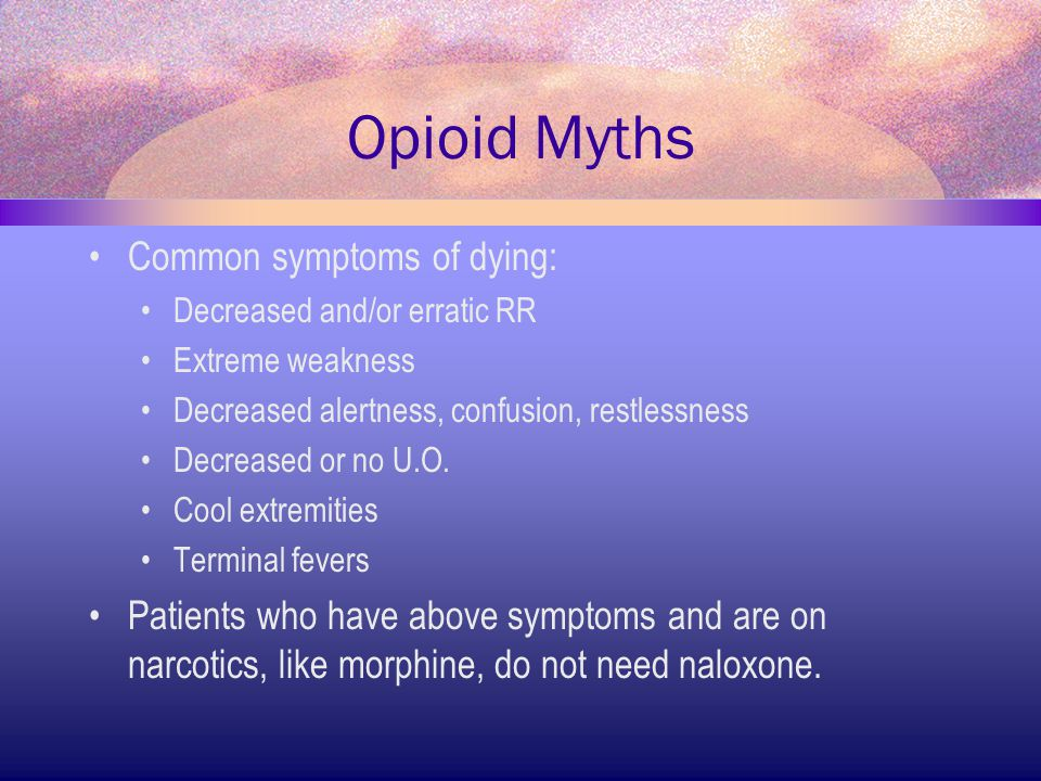 Opioid Myths Common symptoms of dying: