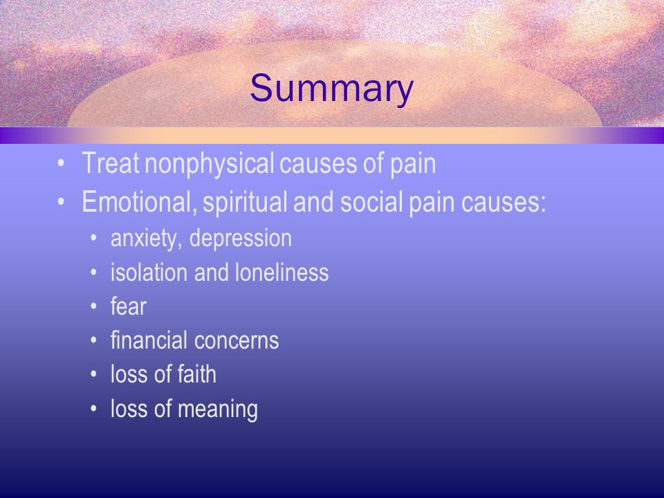 Summary Treat nonphysical causes of pain