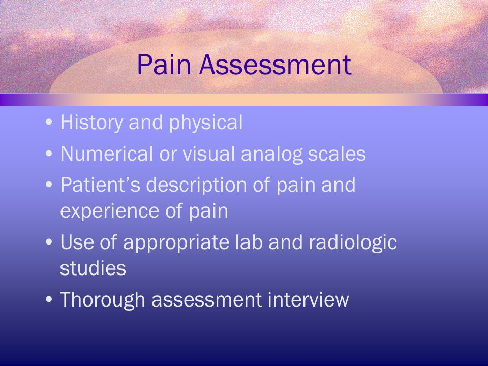 Pain Assessment History and physical Numerical or visual analog scales