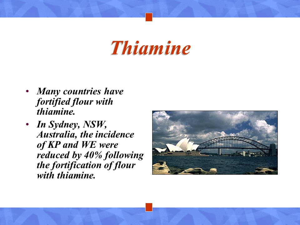 Thiamine Many countries have fortified flour with thiamine.