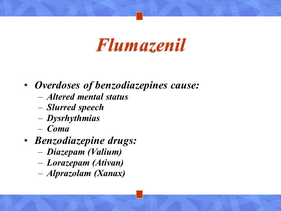 Flumazenil Overdoses of benzodiazepines cause: Benzodiazepine drugs: