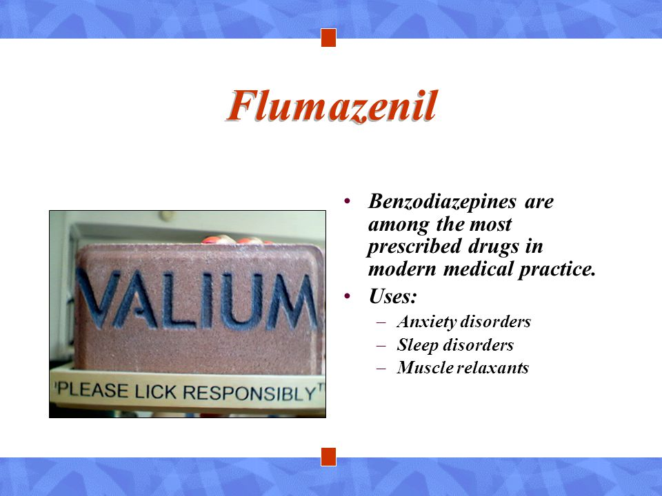 Flumazenil Benzodiazepines are among the most prescribed drugs in modern medical practice. Uses: Anxiety disorders.