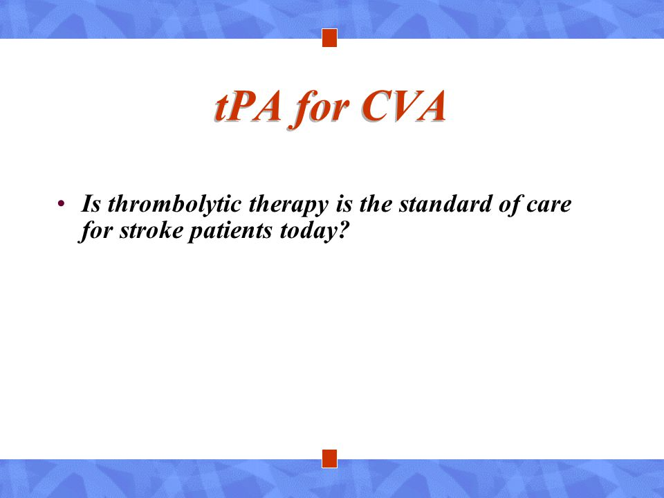 tPA for CVA Is thrombolytic therapy is the standard of care for stroke patients today