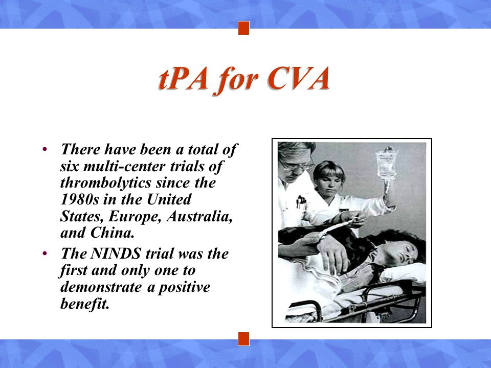 tPA for CVA There have been a total of six multi-center trials of thrombolytics since the 1980s in the United States, Europe, Australia, and China.
