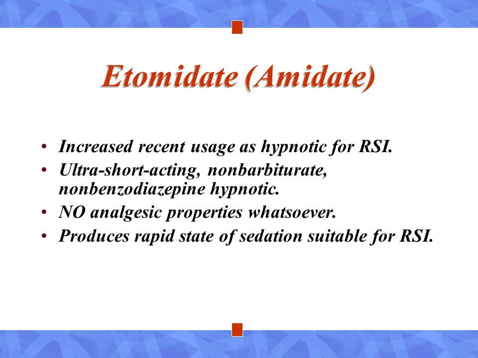 Etomidate (Amidate) Increased recent usage as hypnotic for RSI.