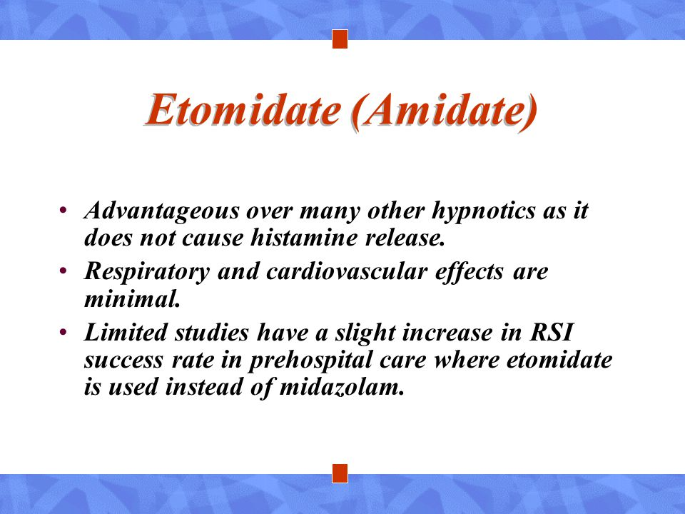 Etomidate (Amidate) Advantageous over many other hypnotics as it does not cause histamine release.