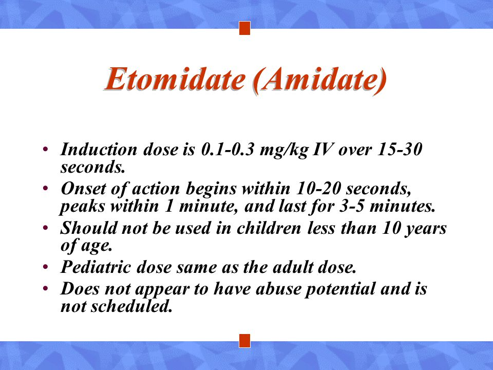 Etomidate (Amidate) Induction dose is 0.1-0.3 mg/kg IV over 15-30 seconds.