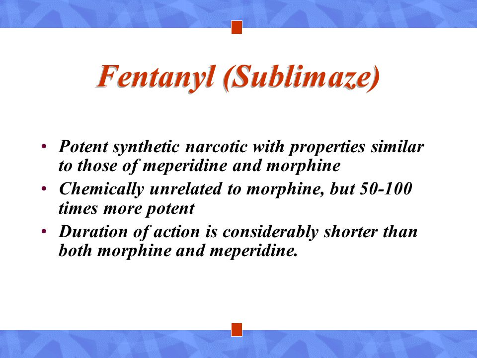 Fentanyl (Sublimaze) Potent synthetic narcotic with properties similar to those of meperidine and morphine.