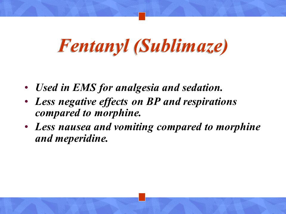 Fentanyl (Sublimaze) Used in EMS for analgesia and sedation.