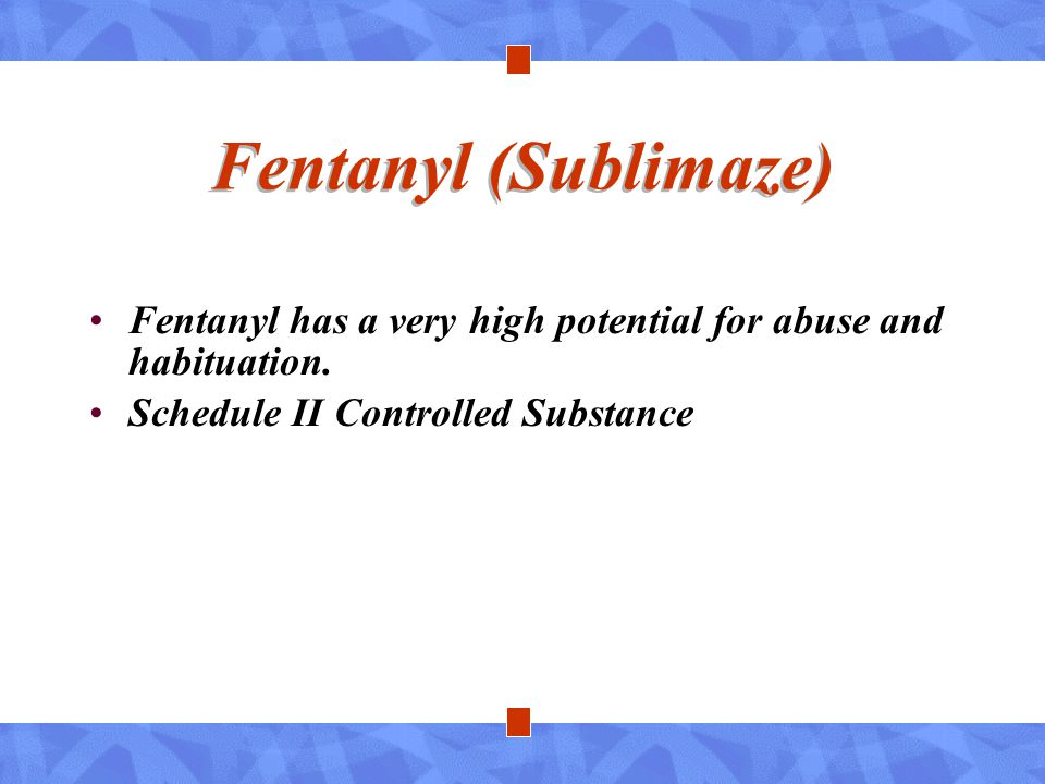 Fentanyl (Sublimaze) Fentanyl has a very high potential for abuse and habituation.