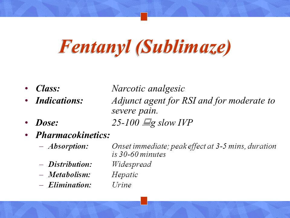 Fentanyl (Sublimaze) Class: Narcotic analgesic