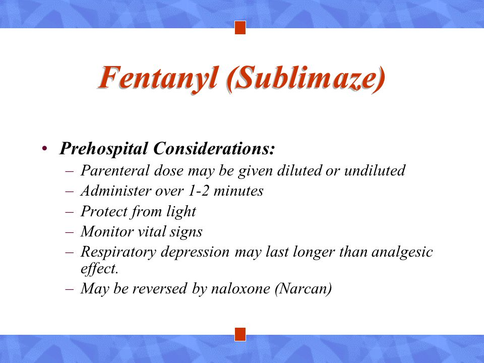 Fentanyl (Sublimaze) Prehospital Considerations: