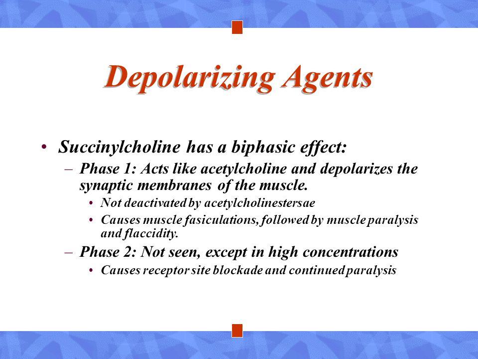 Depolarizing Agents Succinylcholine has a biphasic effect: