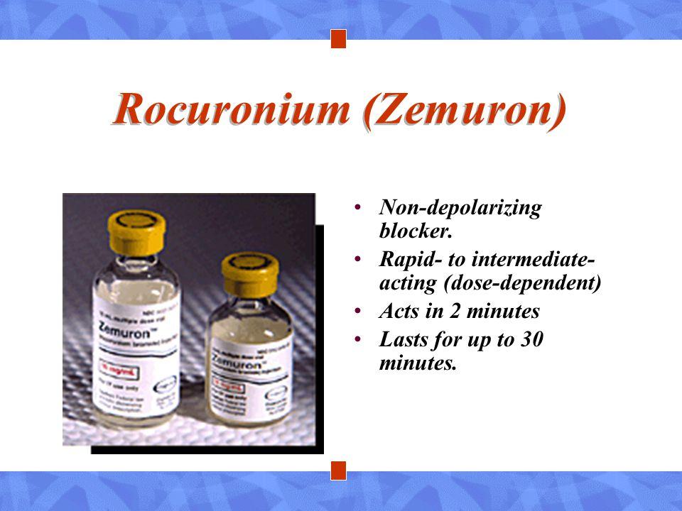Rocuronium (Zemuron) Non-depolarizing blocker.