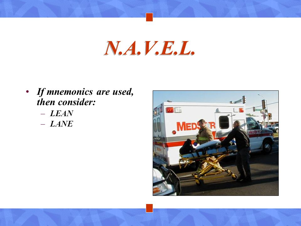 N.A.V.E.L. If mnemonics are used, then consider: LEAN LANE
