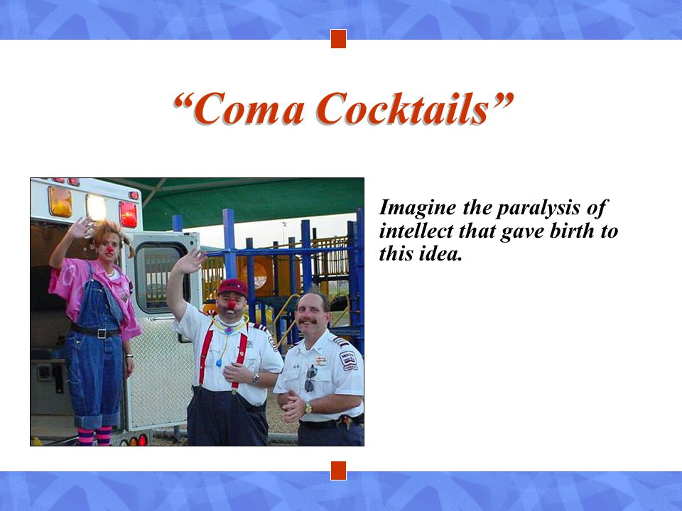 Coma Cocktails Imagine the paralysis of intellect that gave birth to this idea.
