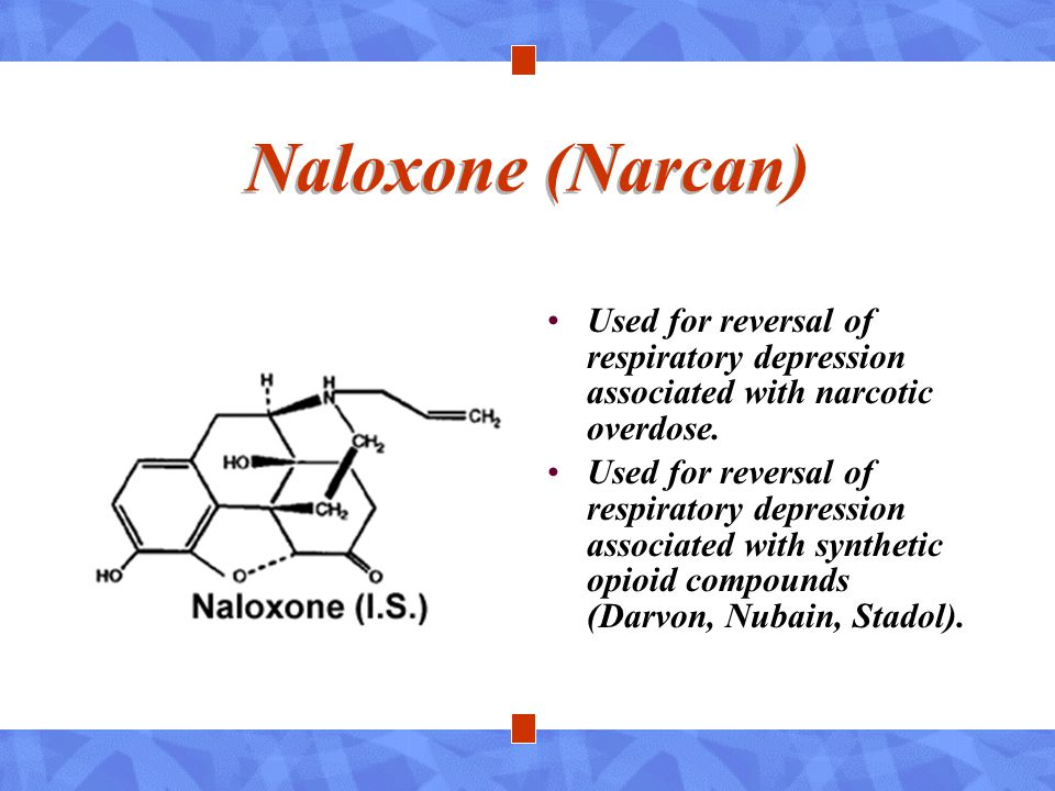 Naloxone (Narcan) Used for reversal of respiratory depression associated with narcotic overdose.