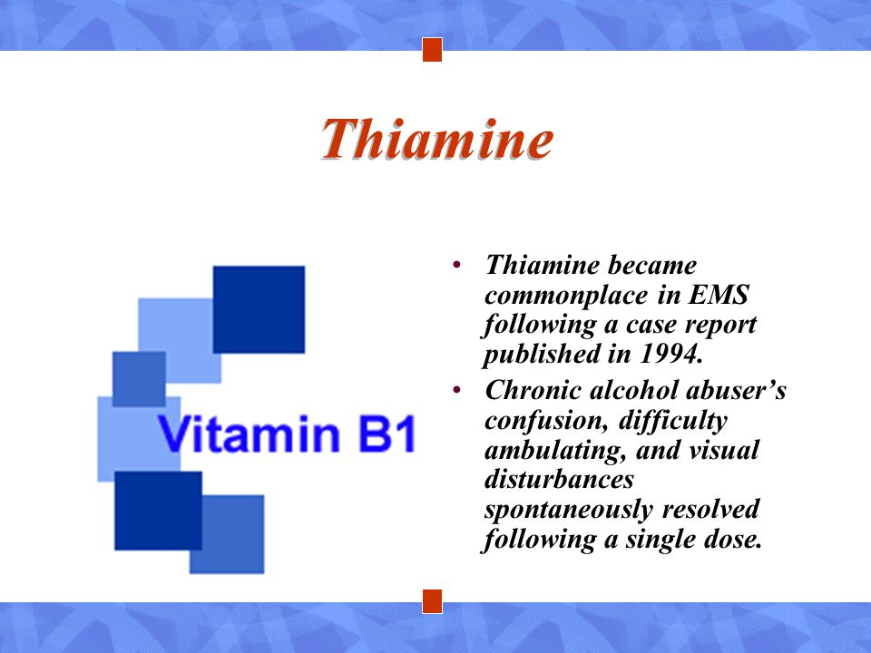 Thiamine Thiamine became commonplace in EMS following a case report published in 1994.