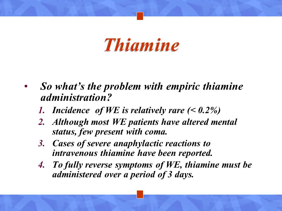 Thiamine So what's the problem with empiric thiamine administration