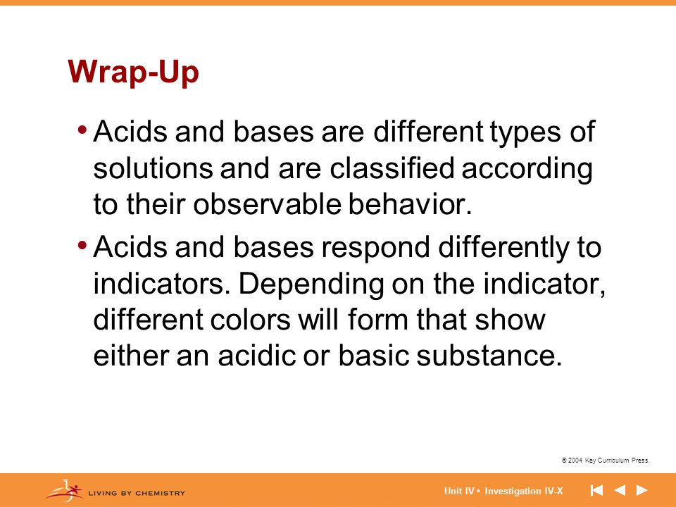 Wrap-Up Acids and bases are different types of solutions and are classified according to their observable behavior.