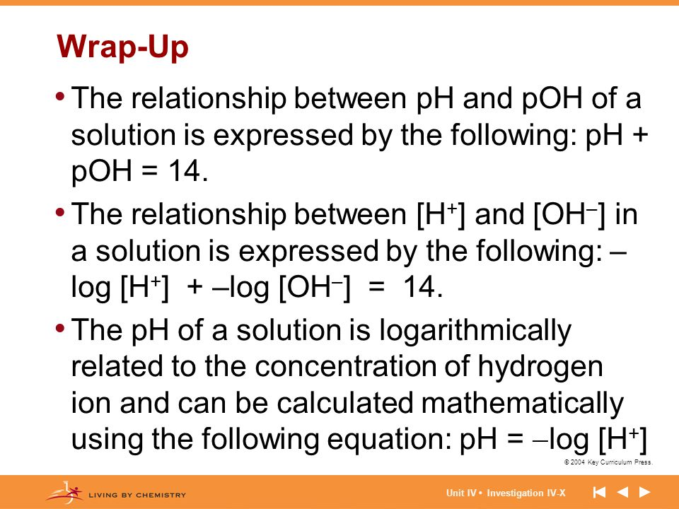 Wrap-Up The relationship between pH and pOH of a solution is expressed by the following: pH + pOH = 14.