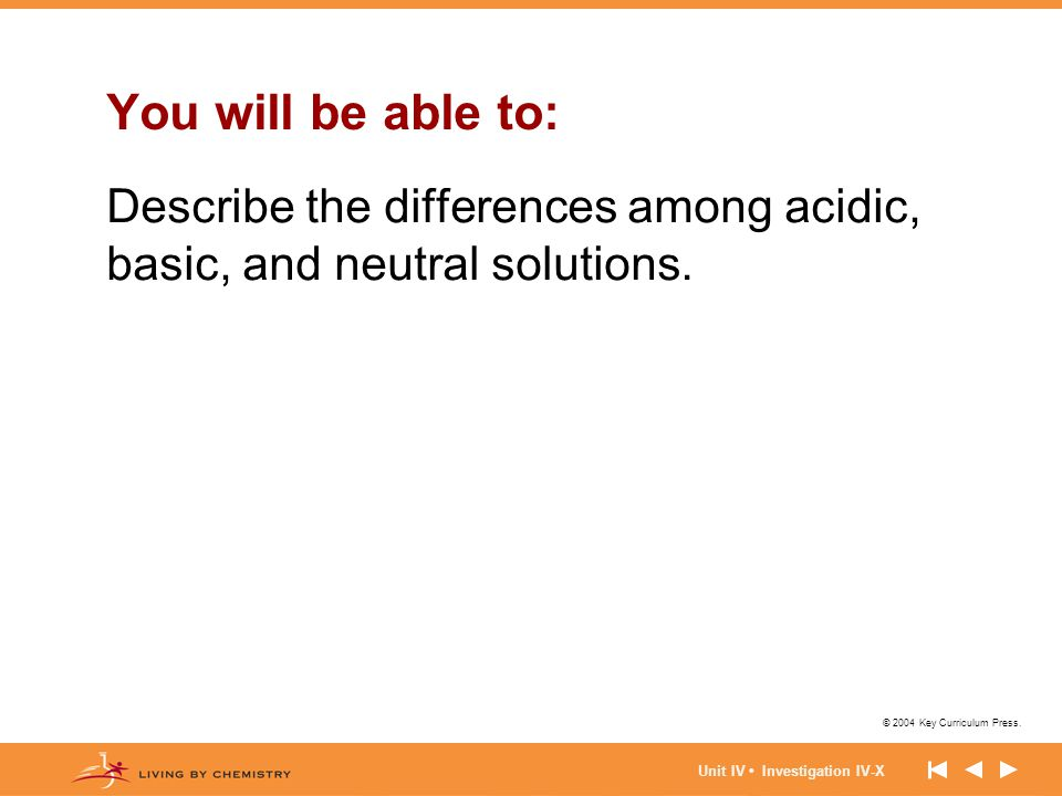 You will be able to: Describe the differences among acidic, basic, and neutral solutions.
