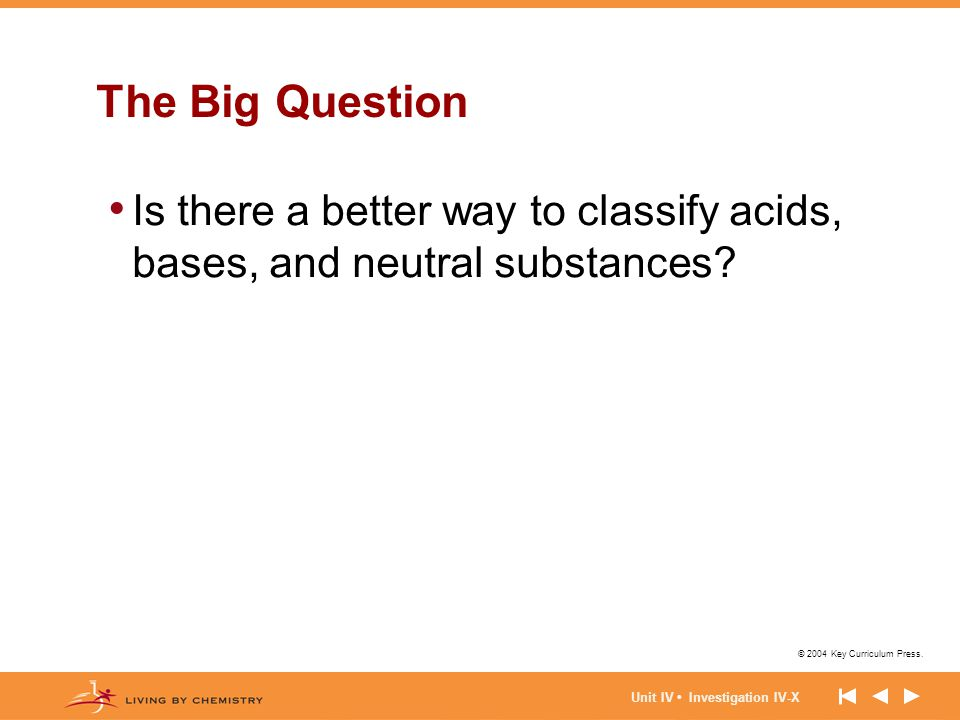 The Big Question Is there a better way to classify acids, bases, and neutral substances.
