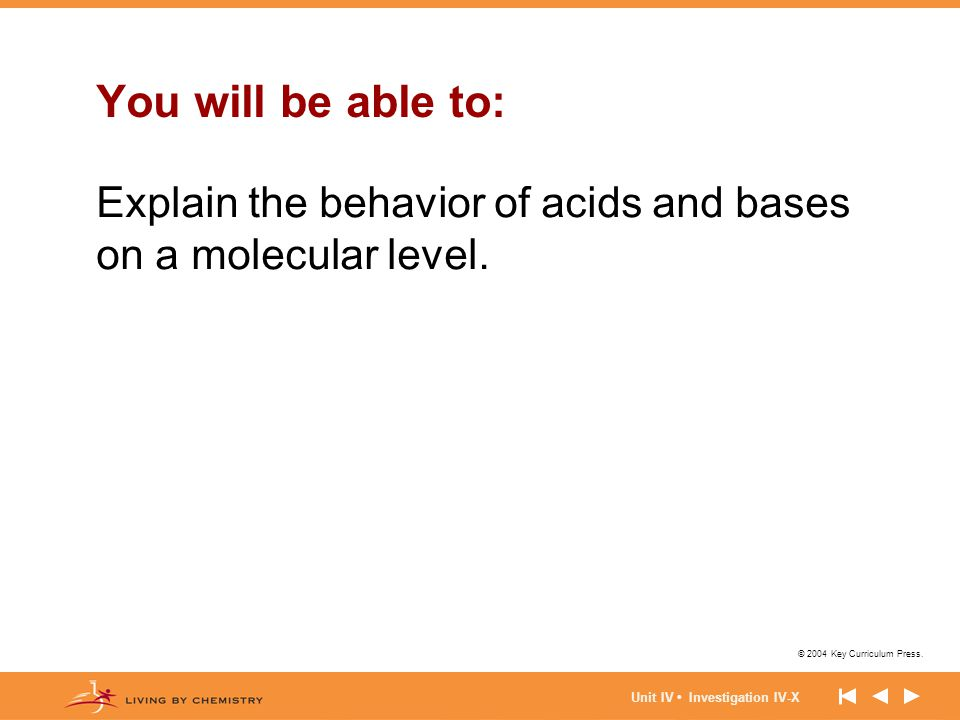 You will be able to: Explain the behavior of acids and bases on a molecular level.
