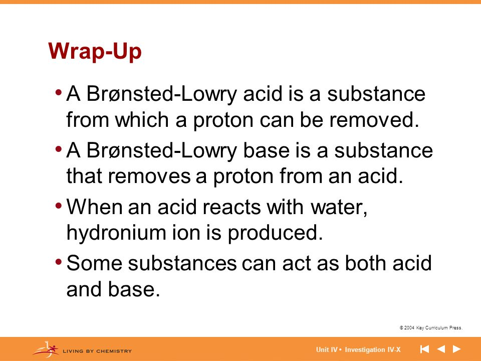 Wrap-Up A Brønsted-Lowry acid is a substance from which a proton can be removed.