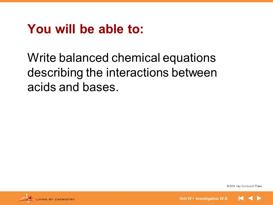 You will be able to: Write balanced chemical equations describing the interactions between acids and bases.