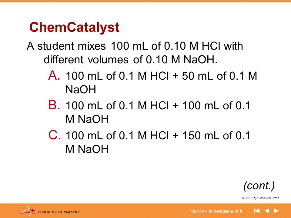 ChemCatalyst A student mixes 100 mL of 0.10 M HCl with different volumes of 0.10 M NaOH. 100 mL of 0.1 M HCl + 50 mL of 0.1 M NaOH.