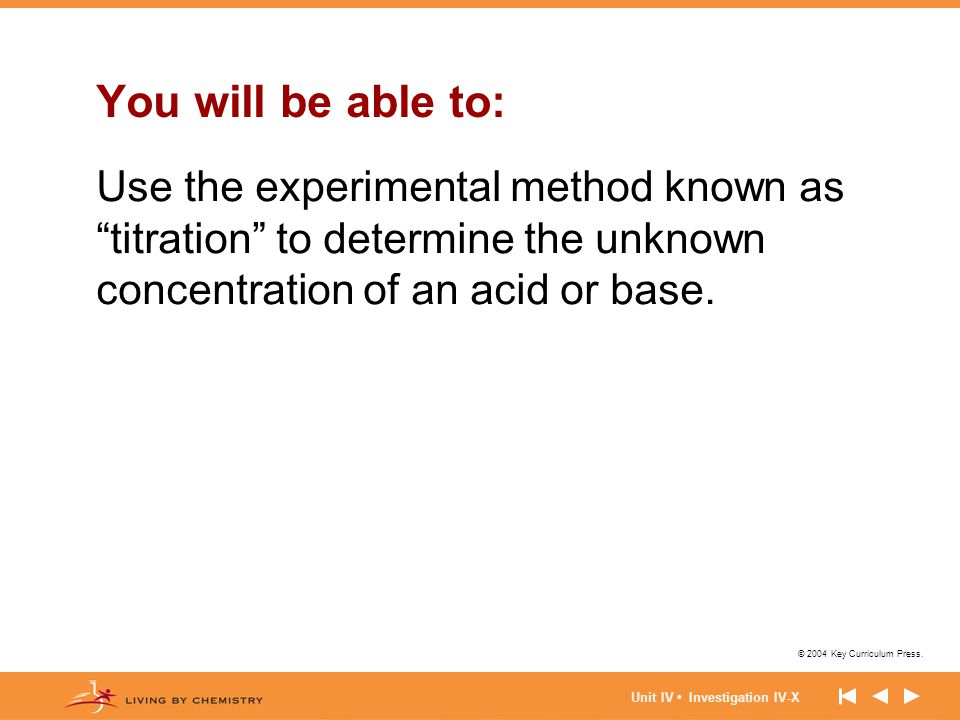 You will be able to: Use the experimental method known as titration to determine the unknown concentration of an acid or base.