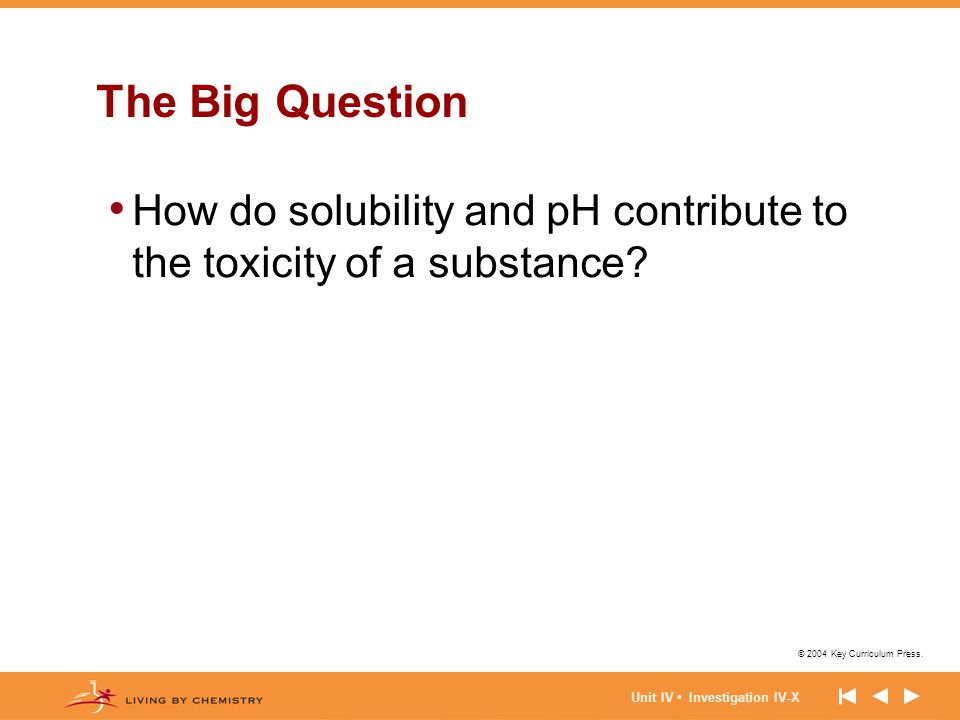 The Big Question How do solubility and pH contribute to the toxicity of a substance.
