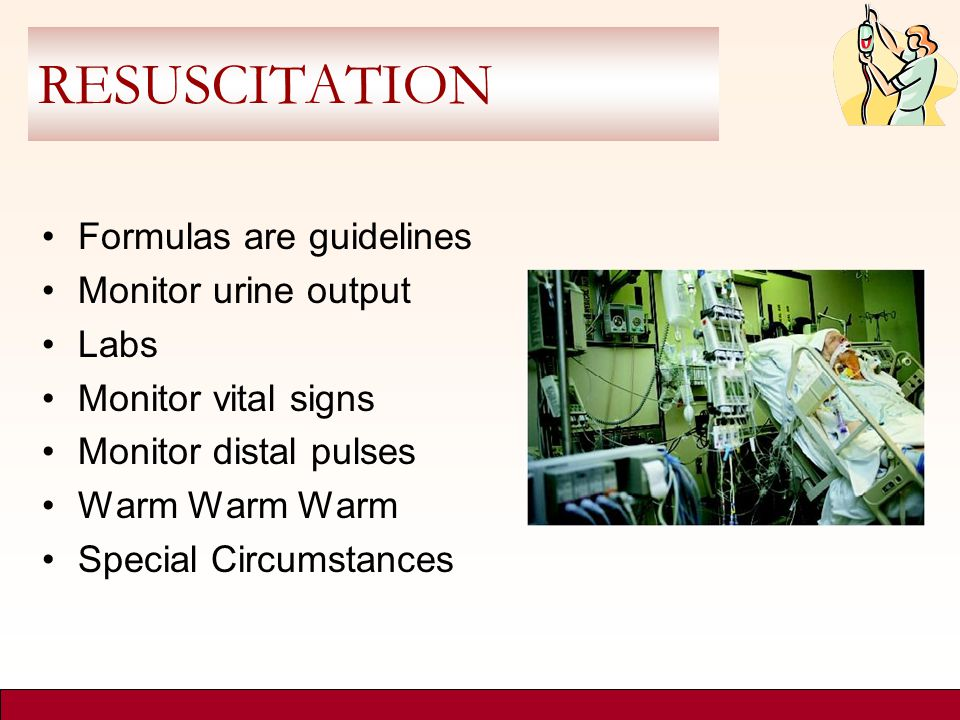 RESUSCITATION Formulas are guidelines Monitor urine output Labs