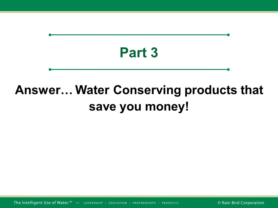 Answer… Water Conserving products that save you money!