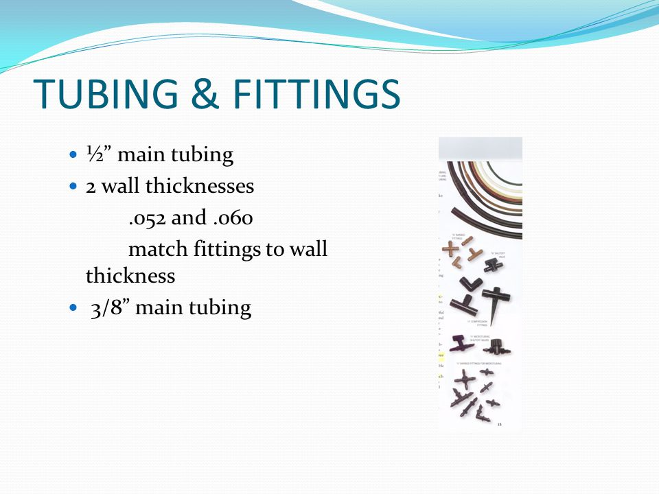 TUBING & FITTINGS ½ main tubing 2 wall thicknesses .052 and .060
