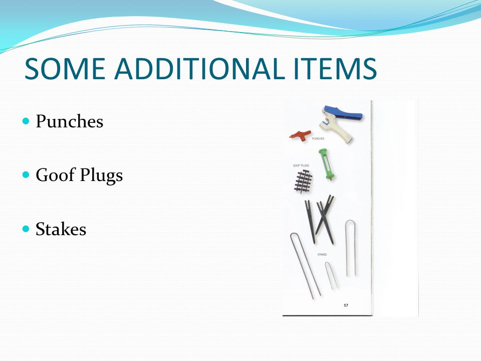 SOME ADDITIONAL ITEMS Punches Goof Plugs Stakes PUNCHES