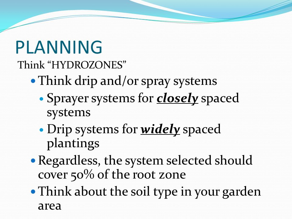 PLANNING Think drip and/or spray systems