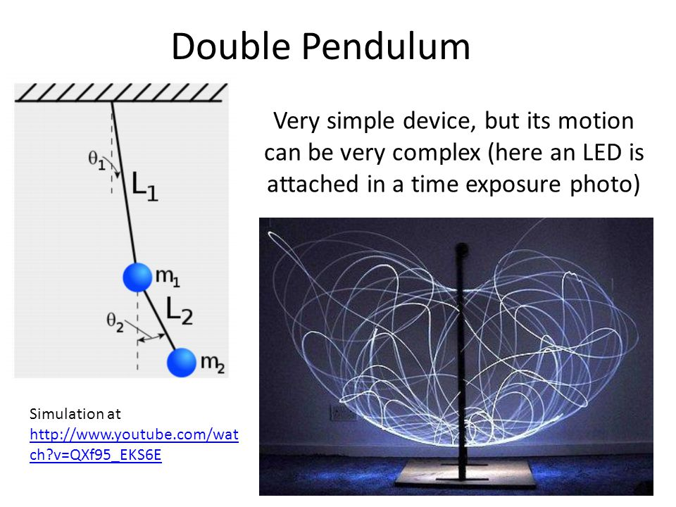 Double Pendulum Very simple device, but its motion can be very complex (here an LED is attached in a time exposure photo)