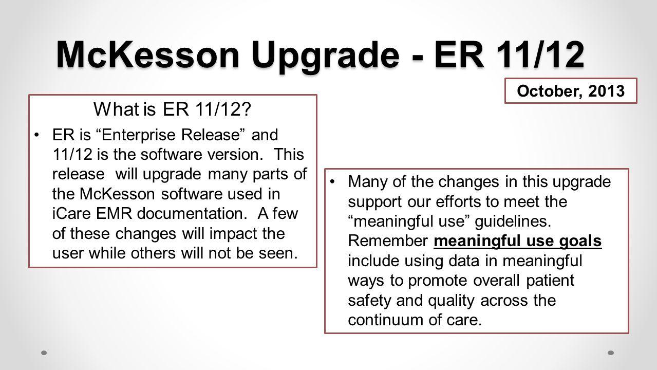 McKesson Upgrade - ER 11/12 What is ER 11/12 October, 2013