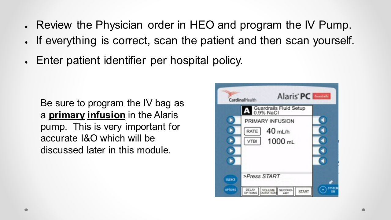 Review the Physician order in HEO and program the IV Pump.